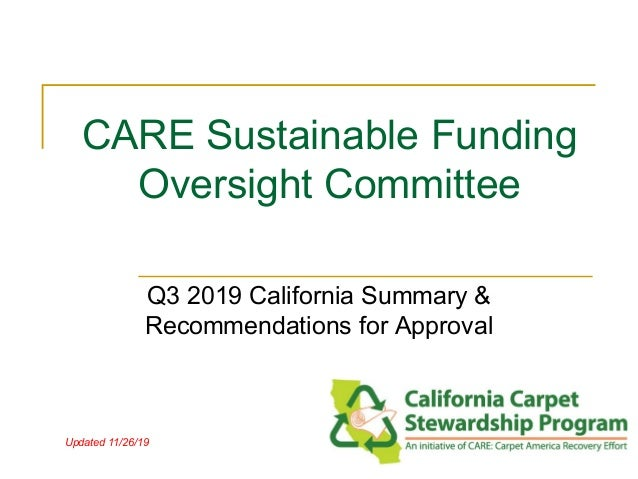 CARE Sustainable Funding Oversight Committee Q3 2019 California Summary & Recommendations for Approval Updated 11/26/19