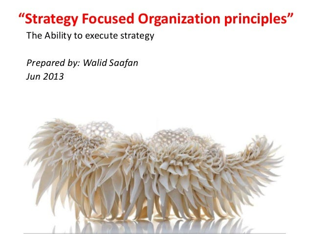 """""""Strategy Focused Organization principles""""The Ability to execute strategyPrepared by: Walid SaafanJun 2013"""
