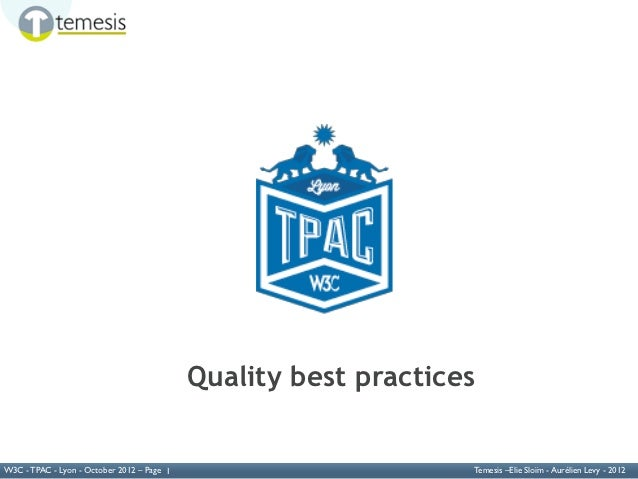 W3C TPAC                                            Quality best practicesW3C - TPAC - Lyon - October 2012 – Page 1       ...