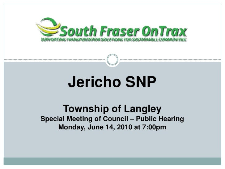 Jericho SNP<br />Township of Langley <br />Special Meeting of Council – Public Hearing<br />Monday, June 14, 2010 at 7:00p...