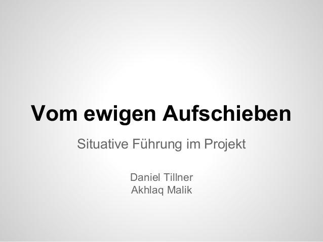 Vom ewigen Aufschieben Situative Führung im Projekt Daniel Tillner Akhlaq Malik