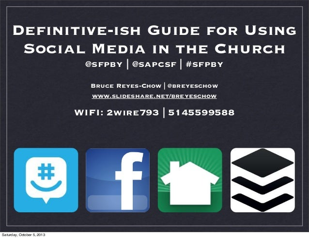 Definitive-ish Guide for Using Social Media in the Church @sfpby | @sapcsf | #sfpby Bruce Reyes-Chow | @breyeschow www.slid...
