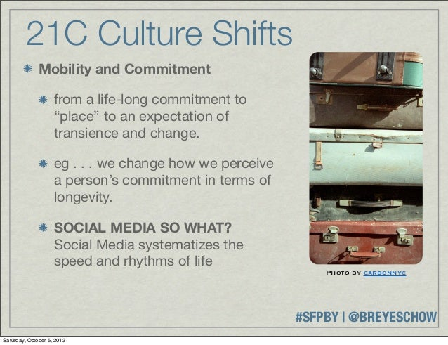 """#SFPBY   @BREYESCHOW 21C Culture Shifts Mobility and Commitment from a life-long commitment to """"place"""" to an expectation o..."""