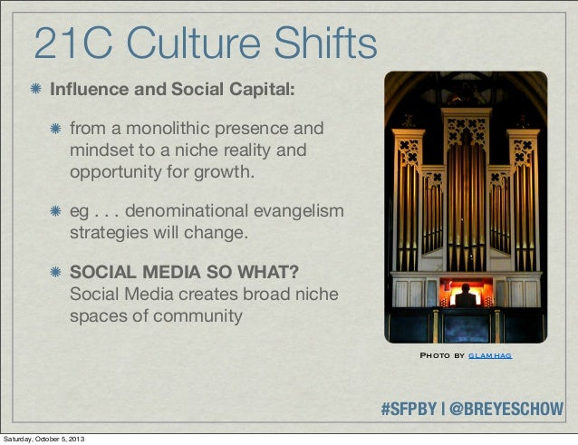 #SFPBY   @BREYESCHOW 21C Culture Shifts Influence and Social Capital: from a monolithic presence and mindset to a niche rea...