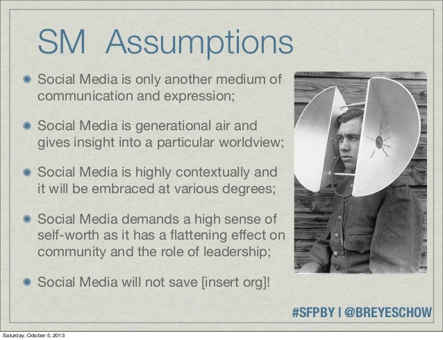 #SFPBY   @BREYESCHOW SM Assumptions Social Media is only another medium of communication and expression; Social Media is g...