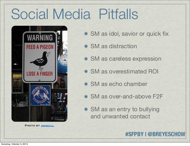 #SFPBY   @BREYESCHOW Social Media Pitfalls SM as idol, savior or quick fix SM as distraction SM as careless expression SM a...