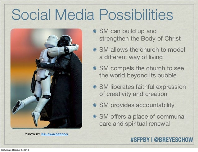 #SFPBY   @BREYESCHOW Social Media Possibilities SM can build up and strengthen the Body of Christ SM allows the church to ...