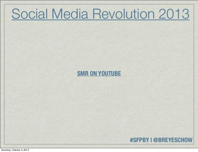 #SFPBY   @BREYESCHOW Social Media Revolution 2013 SMR ON YOUTUBE Saturday, October 5, 2013