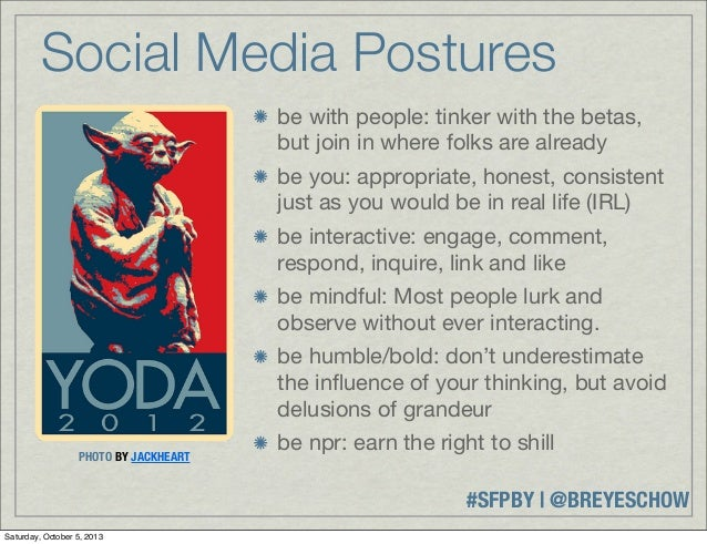 #SFPBY   @BREYESCHOW Social Media Postures be with people: tinker with the betas, but join in where folks are already be y...
