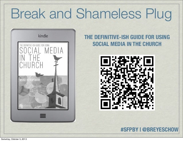 #SFPBY   @BREYESCHOW Break and Shameless Plug THE DEFINITIVE-ISH GUIDE FOR USING SOCIAL MEDIA IN THE CHURCH Saturday, Octo...
