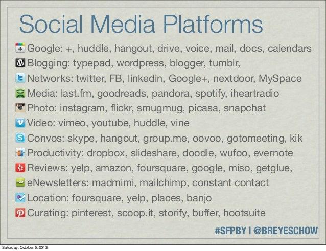 #SFPBY   @BREYESCHOW Social Media Platforms Google: +, huddle, hangout, drive, voice, mail, docs, calendars Blogging: type...