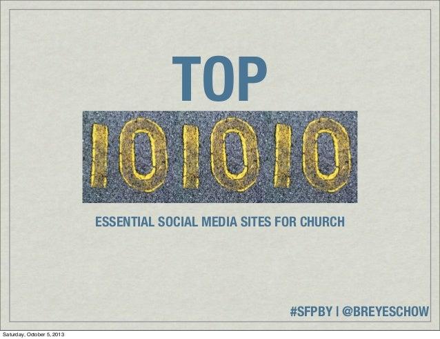 #SFPBY   @BREYESCHOW TOP ESSENTIAL SOCIAL MEDIA SITES FOR CHURCH Saturday, October 5, 2013