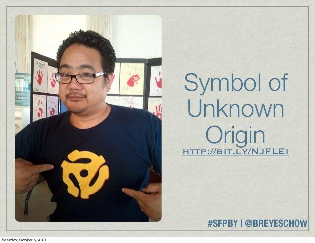 #SFPBY   @BREYESCHOW Symbol of Unknown Originhttp://bit.ly/NjFLEi Saturday, October 5, 2013