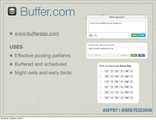 #SFPBY   @BREYESCHOW www.bufferapp.com USES Effective posting patterns Buffered and scheduled Night owls and early birds B...