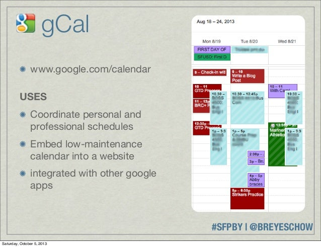 #SFPBY   @BREYESCHOW www.google.com/calendar USES Coordinate personal and professional schedules Embed low-maintenance cal...