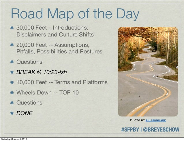 #SFPBY   @BREYESCHOW Road Map of the Day 30,000 Feet-- Introductions, Disclaimers and Culture Shifts 20,000 Feet -- Assump...