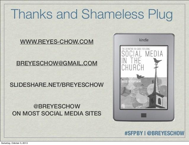 #SFPBY   @BREYESCHOW Thanks and Shameless Plug WWW.REYES-CHOW.COM BREYESCHOW@GMAIL.COM SLIDESHARE.NET/BREYESCHOW @BREYESCH...