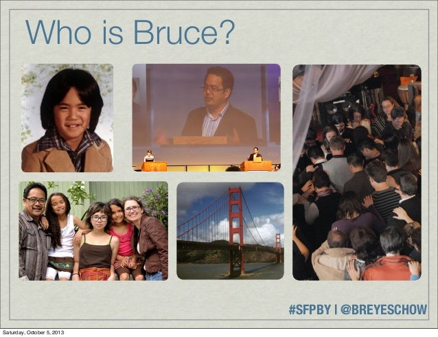 #SFPBY   @BREYESCHOW Who is Bruce? Saturday, October 5, 2013