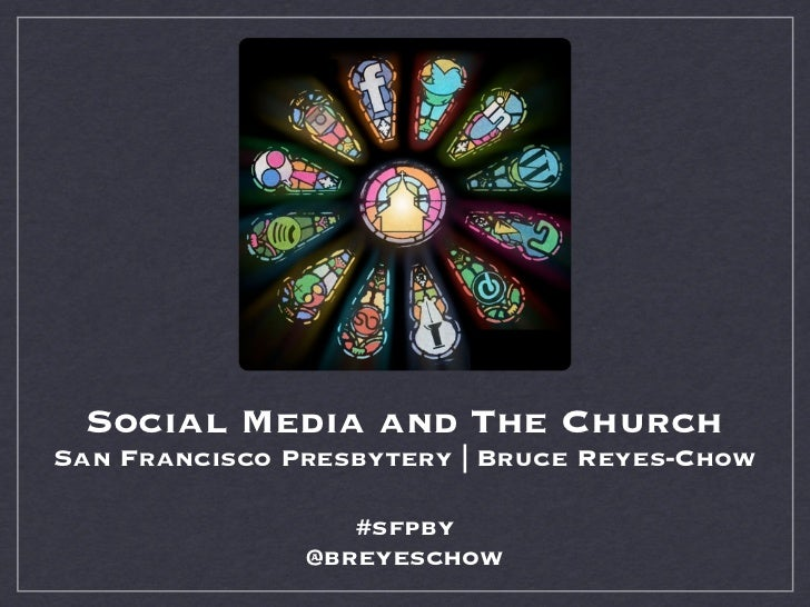 Social Media and The ChurchSan Francisco Presbytery | Bruce Reyes-Chow                  #sfpby               @breyeschow