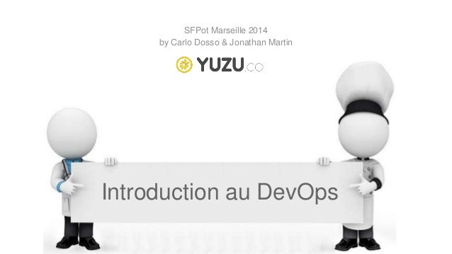Introduction au DevOps SFPot Marseille 2014 by Carlo Dosso & Jonathan Martin