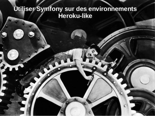 Utiliser Symfony sur des environnementsUtiliser Symfony sur des environnements Heroku-likeHeroku-like Utiliser Symfony sur...