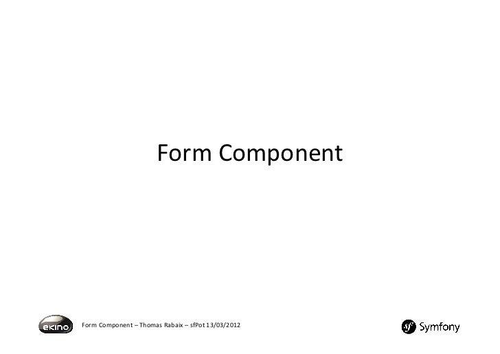 Form%Component%Form%Component%–%Thomas%Rabaix%–%sfPot%13/03/2012%