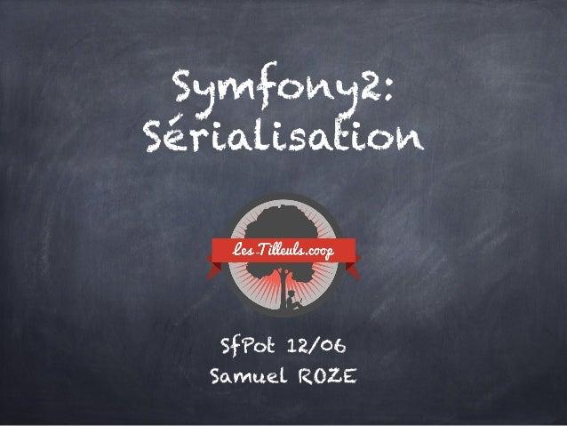Symfony2: Sérialisation SfPot 12/06 Samuel ROZE