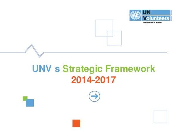 1 UNVSTRATEGICFRAMEWORK2014-2017 UNV s Strategic Framework 2014-2017