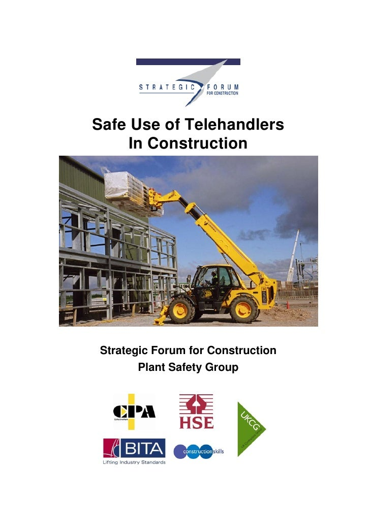Safe Use of Telehandlers     In ConstructionStrategic Forum for Construction       Plant Safety Group               2
