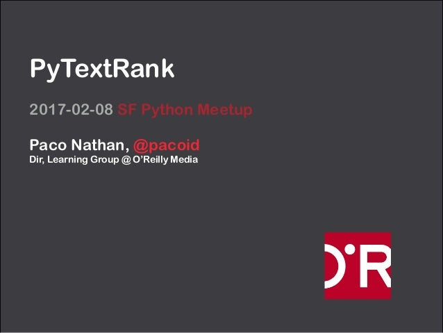 PyTextRank 2017-02-08 SF Python Meetup Paco Nathan, @pacoid