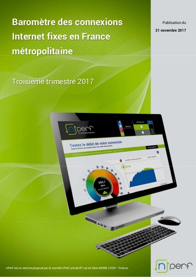 Baromètre des connexions Internet fixes en France métropolitaine Troisième trimestre 2017 Publication du 21 novembre 2017 ...