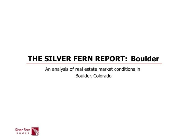 THE SILVER FERN REPORT:  Boulder An analysis of real estate market conditions in  Boulder, Colorado