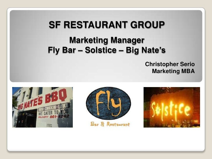 SF RESTAURANT GROUPMarketing ManagerFly Bar – Solstice – Big Nate's<br />Christopher Serio<br />Marketing MBA<br />