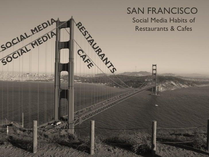 SAN FRANCISCO  Social Media Habits of Restaurants & Cafes