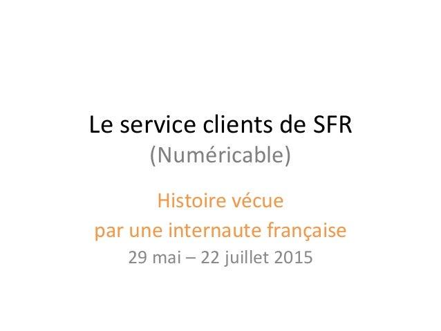Le service clients de SFR (Numéricable) Histoire vécue par une internaute française 29 mai – 22 juillet 2015