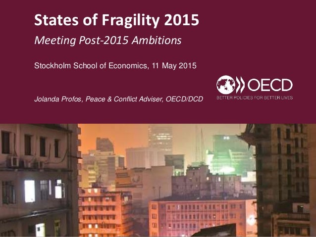 States of Fragility 2015 Meeting Post-2015 Ambitions Stockholm School of Economics, 11 May 2015 Jolanda Profos, Peace & Co...