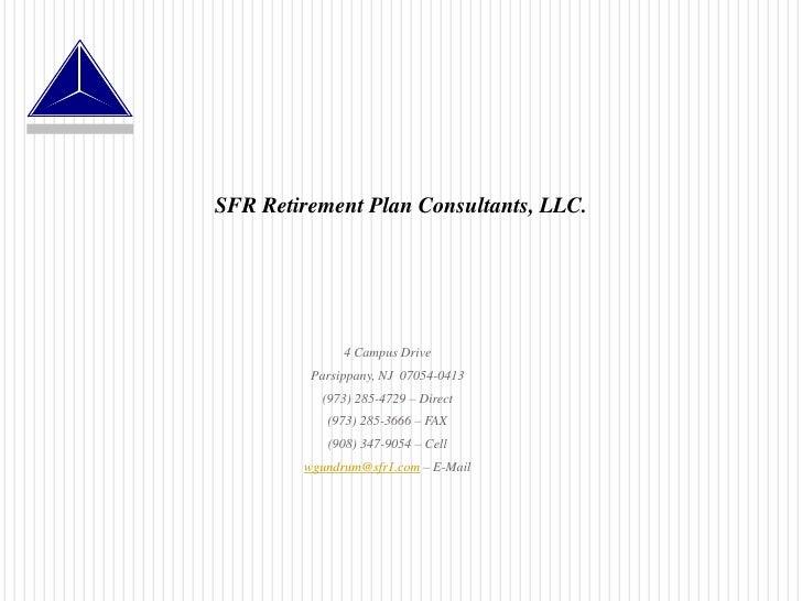 SFR Retirement Plan Consultants, LLC.<br />4 Campus Drive<br />Parsippany, NJ  07054-0413<br />(973) 285-4729 – Direct<br ...