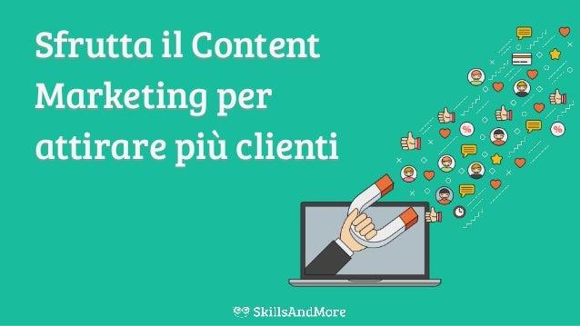 Sfrutta il Content Marketing per attirare più clienti
