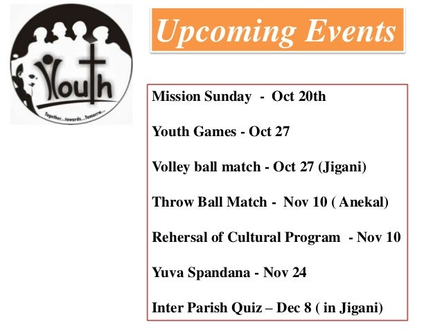 Upcoming Events Mission Sunday - Oct 20th Youth Games - Oct 27 Volley ball match - Oct 27 (Jigani) Throw Ball Match - Nov ...