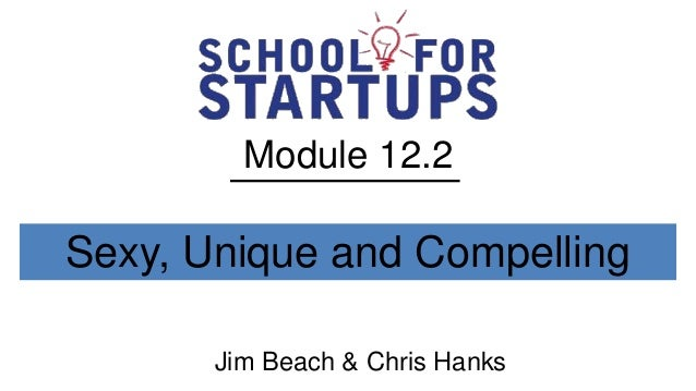 Module 12.2Sexy, Unique and Compelling       Jim Beach & Chris Hanks