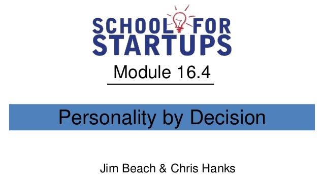 Module 16.4Personality by Decision    Jim Beach & Chris Hanks