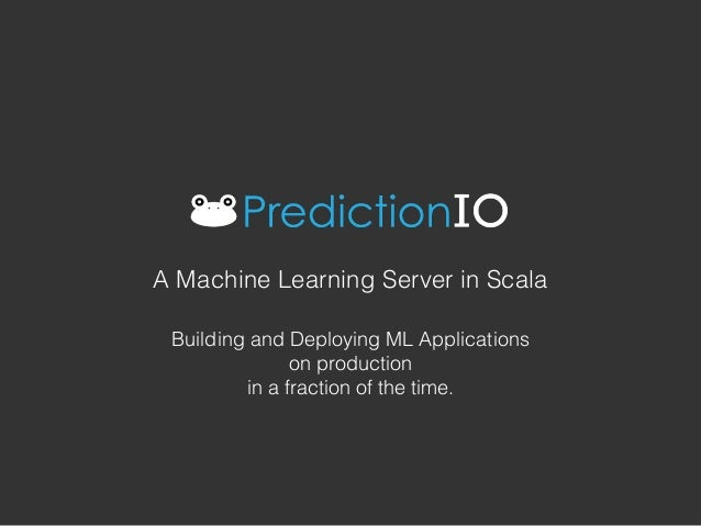 Building and Deploying ML Applications on production in a fraction of the time. A Machine Learning Server in Scala