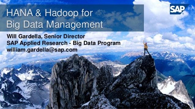 HANA & Hadoop forBig Data ManagementWill Gardella, Senior DirectorSAP Applied Research - Big Data Programwilliam.gardella@...