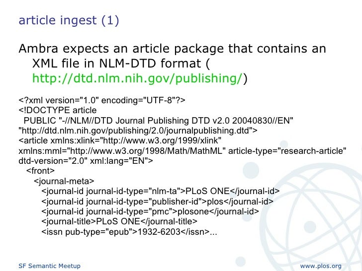article ingest (1) <ul><li>Ambra expects an article package that contains an XML file in NLM-DTD format ( http://dtd.nlm.n...