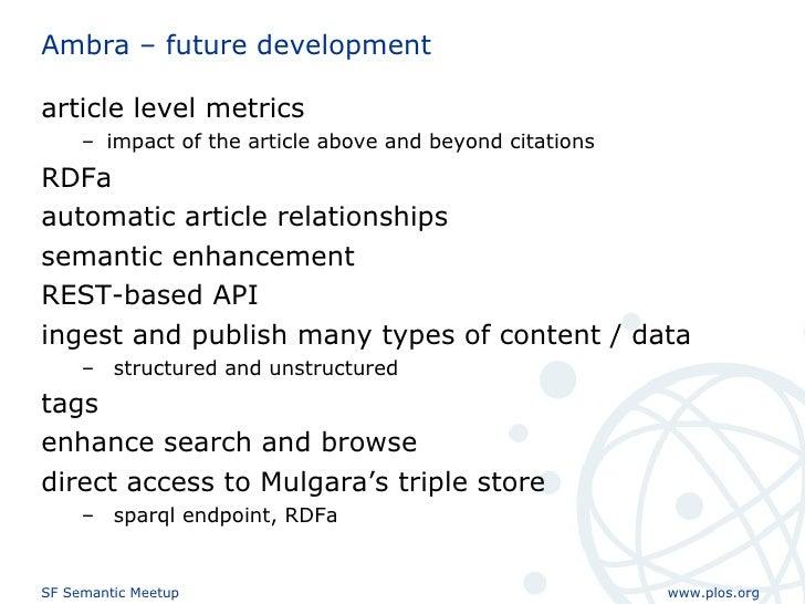Ambra – future development <ul><li>article level metrics </li></ul><ul><ul><li>impact of the article above and beyond cita...