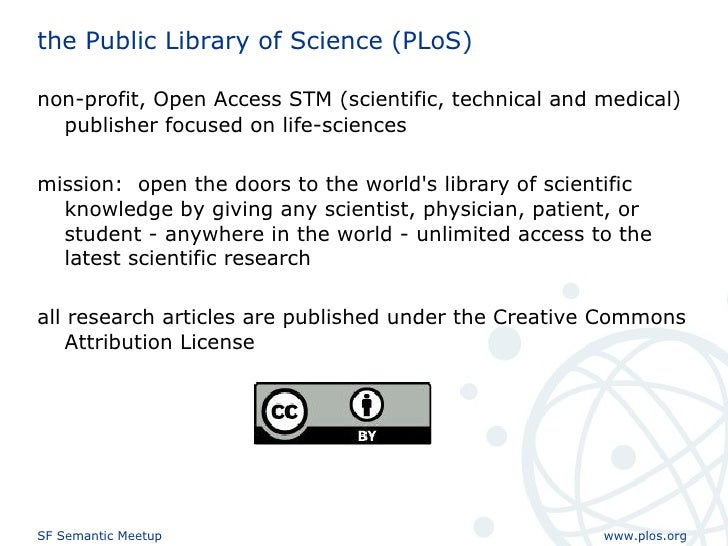 the Public Library of Science (PLoS) <ul><li>non-profit, Open Access STM ( scientific, technical and medical)   publisher ...