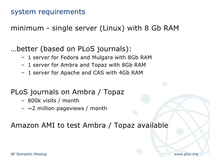 system requirements <ul><li>minimum - single server (Linux) with 8 Gb RAM  </li></ul><ul><li>… better (based on PLoS journ...