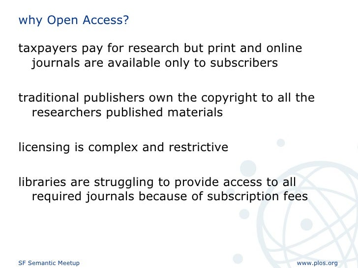 why Open Access? <ul><li>taxpayers pay for research but print and online journals are available only to subscribers </li><...