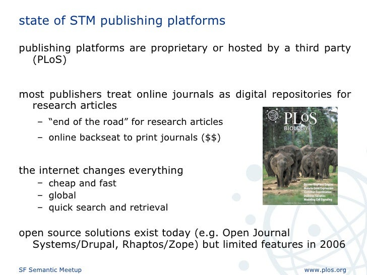 state of STM publishing platforms <ul><li>publishing platforms are proprietary or hosted by a third party (PLoS) </li></ul...