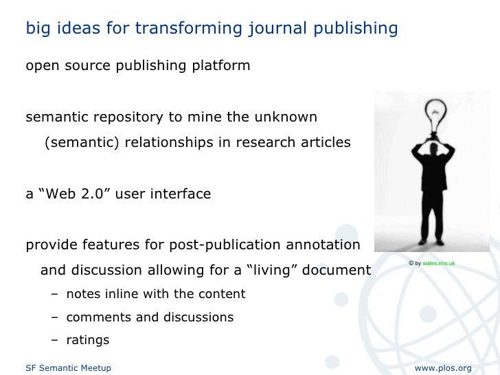 big ideas for transforming journal publishing <ul><li>open source publishing platform </li></ul><ul><li>semantic repositor...